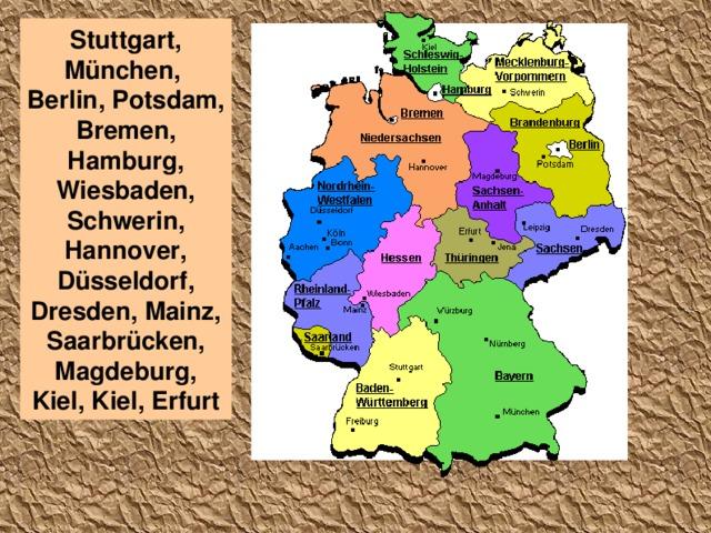 Stuttgart, München, Berlin, Potsdam, Bremen, Hamburg, Wiesbaden, Schwerin, Hannover, Düsseldorf, Dresden, Mainz, Saarbrücken, Magdeburg, Kiel, Kiel, Erfurt