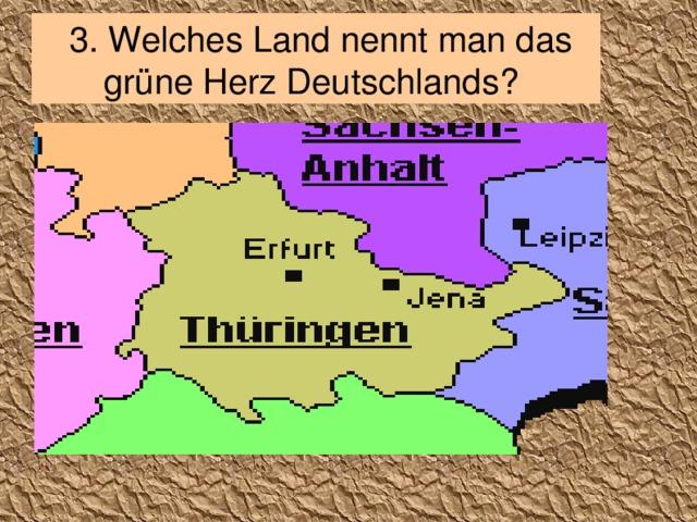 3. Welches Land nennt man das grüne Herz Deutschlands?