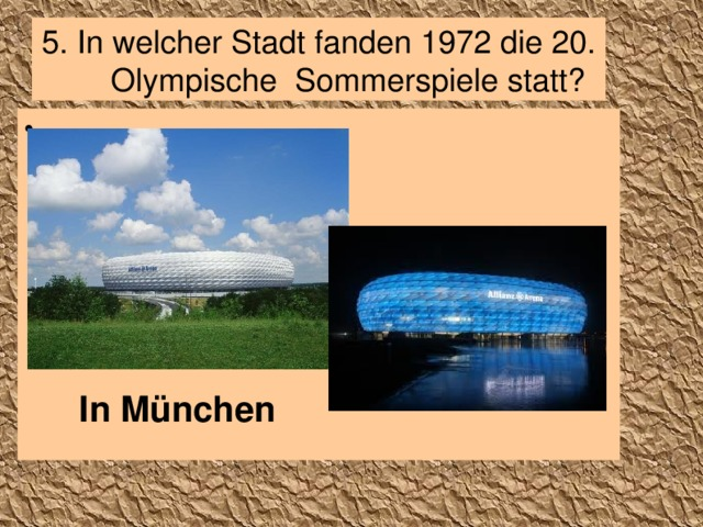 5. In welcher Stadt fanden 1972 die 20. Olympische Sommerspiele statt? In München