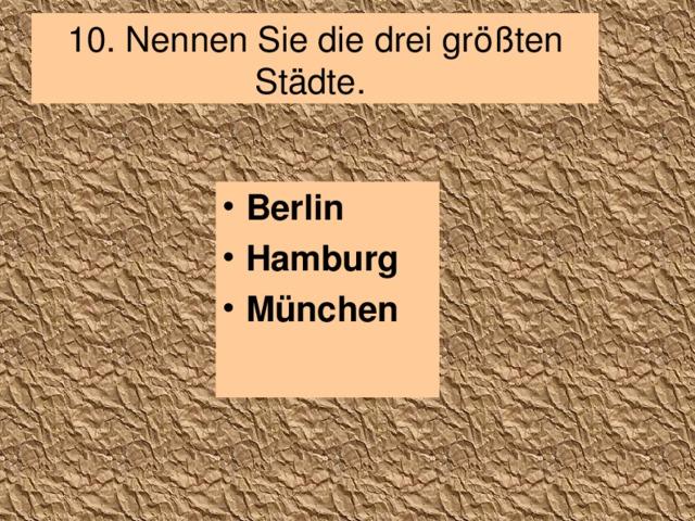 10. Nennen Sie die drei größten Städte.