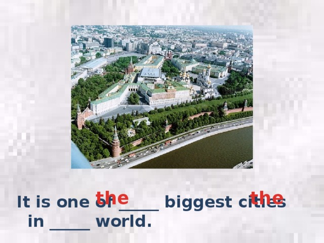 the the It is one of _____ biggest cities in _____ world.