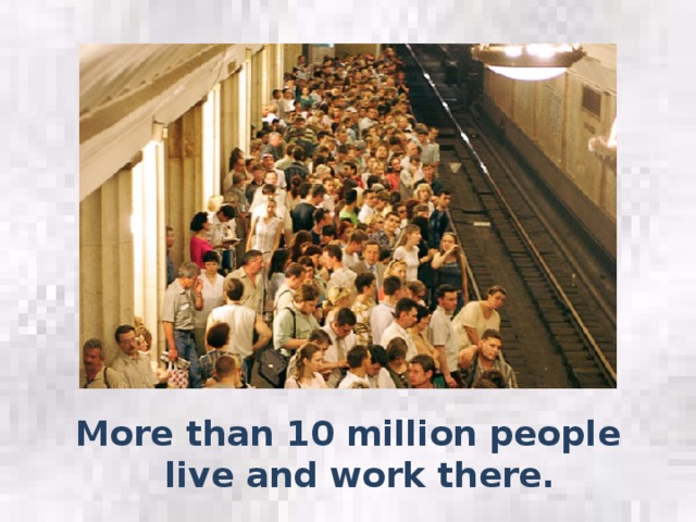 More than 10 million people live and work there.
