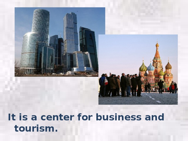 It is a center for business and tourism.