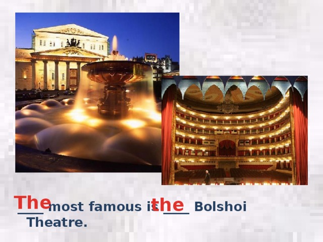 The the ____ most famous is ____ Bolshoi Theatre.