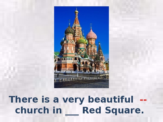 -- There is a very beautiful church in ___ Red Square.