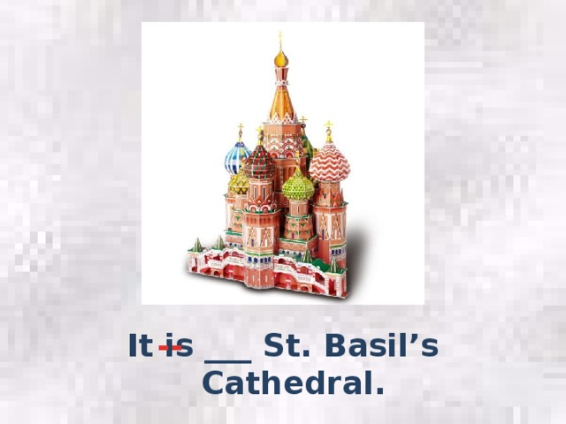-- It is ___ St. Basil's Cathedral.