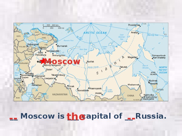 Moscow the -- -- __ Moscow is ___ capital of __ Russia.