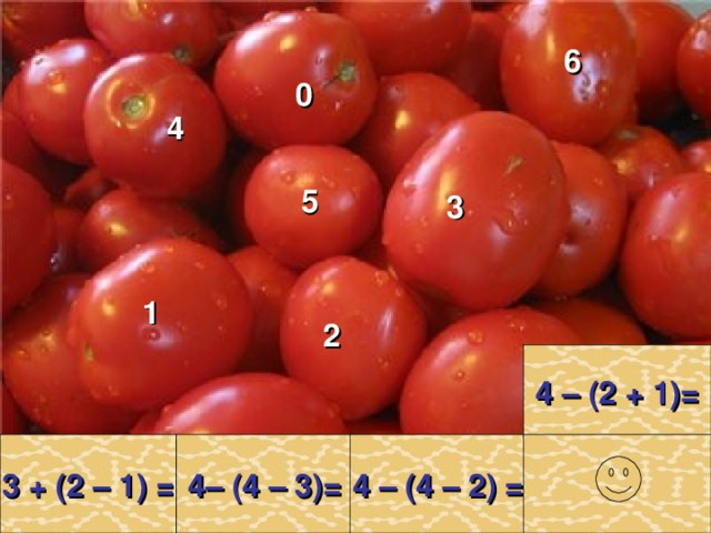 6 0 4 5 3 1 2  4 – (2 + 1)=   3 + (2 – 1) =   4– (4 – 3)=   4 – (4 – 2) =