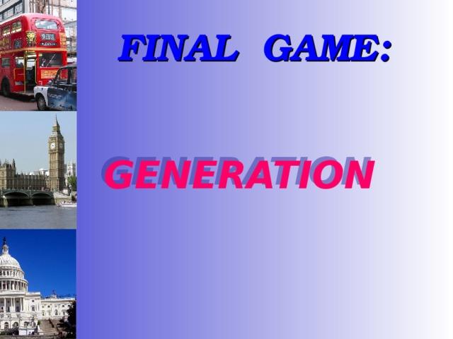 FINAL GAME: GENERATION