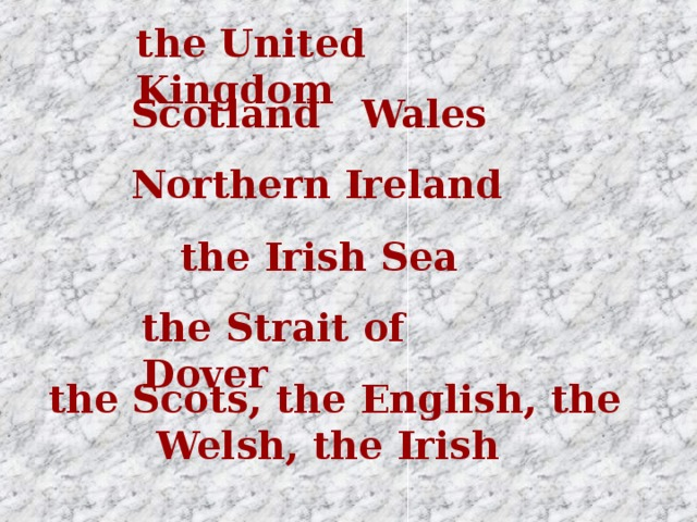 the United Kingdom Scotland Wales Northern Ireland the Irish Sea the Strait of Dover the Scots, the English, the Welsh, the Irish