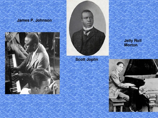 Scott Joplin James P. Johnson Jelly Roll Morton