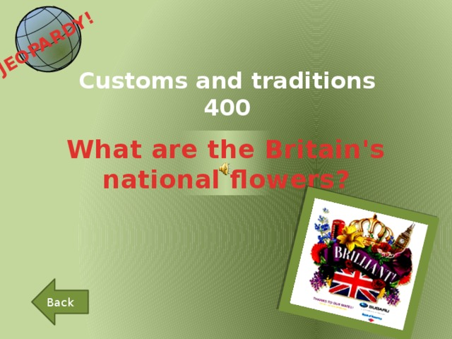 JEOPARDY!  Customs and traditions 400 What are the Britain's national flowers? Back