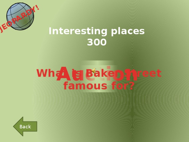 JEOPARDY!  Interesting places 300 Auction What is Baker Street famous for? Back