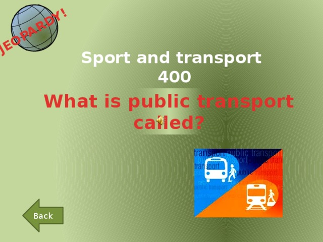 JEOPARDY!  Sport and transport 400 What is public transport called? Back