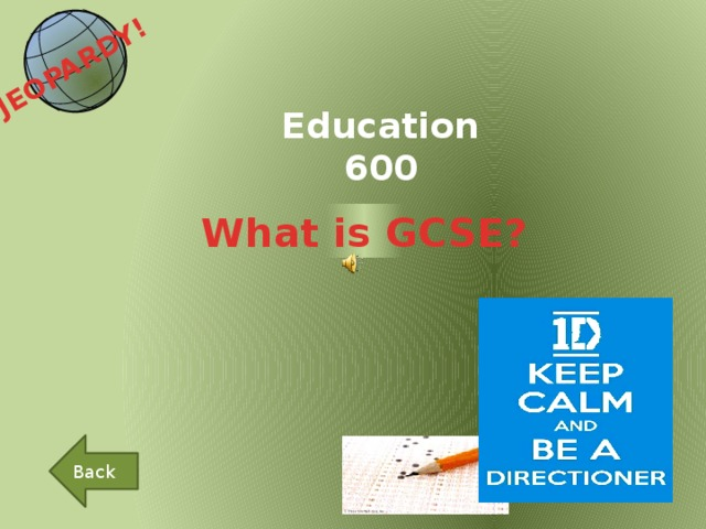 JEOPARDY!  Education 600 What is GCSE? Back