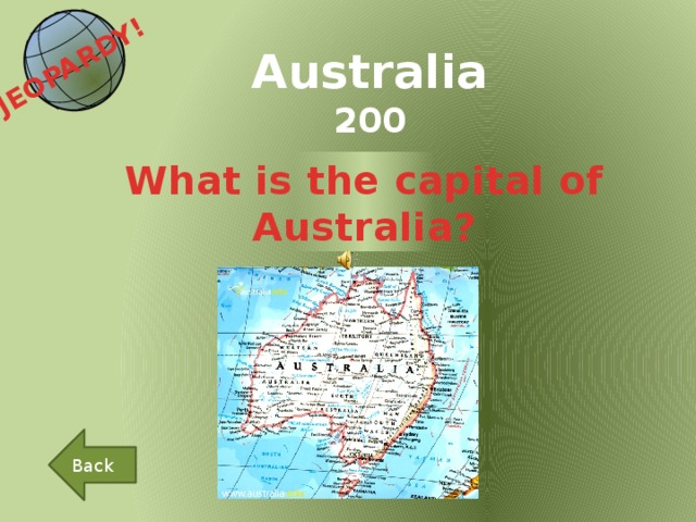 JEOPARDY!  Australia 200 What is the capital of Australia? Back