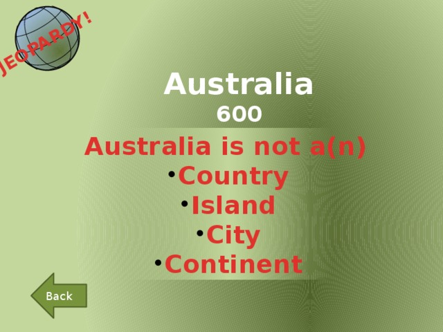 JEOPARDY!  Australia 600 Australia is not a(n)  Country Island City Continent Back