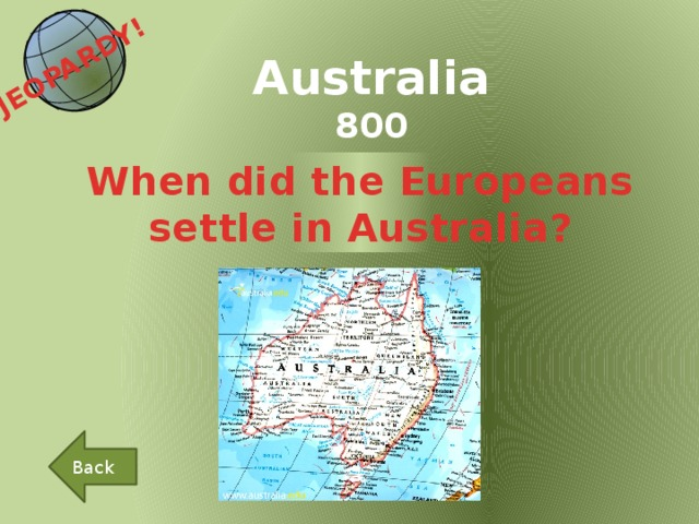 JEOPARDY!  Australia 800 When did the Europeans settle in Australia? Back
