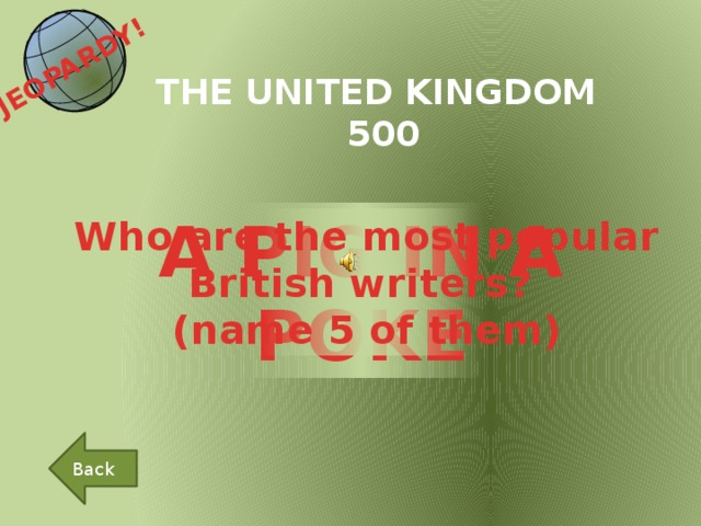 JEOPARDY!  THE UNITED KINGDOM 500 A PIG IN A POKE Who are the most popular British writers? (name 5 of them) Back