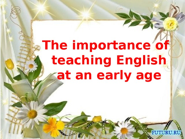 The importance of teaching English at an early age