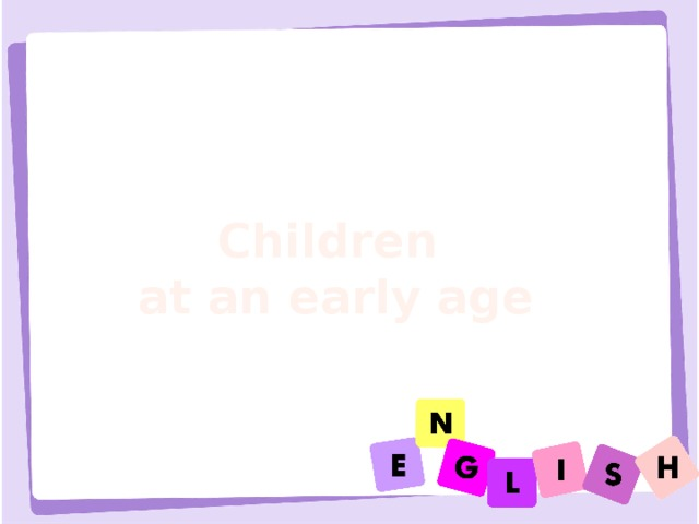 High imagination Good memory Very active Children at an early age Communicative Logical thinking