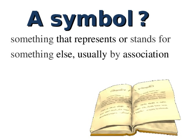 A symbol ? something thatrepresentsor stands  for something else,usually by association