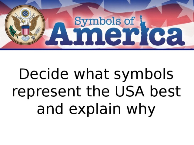 Decide what symbols represent the USA best and explain why