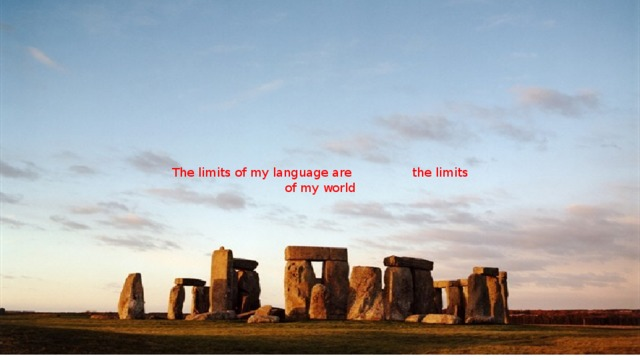 The limits of my language are  the limits of my world