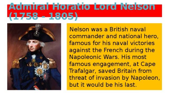 Admiral Horatio Lord Nelson (1758 - 1805)