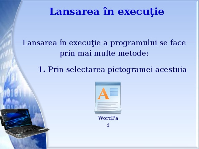 Lansarea în execuţie Lansarea în execuţie a programului se face prin mai multe metode: 1. Prin selectarea pictogramei acestuia WordPad