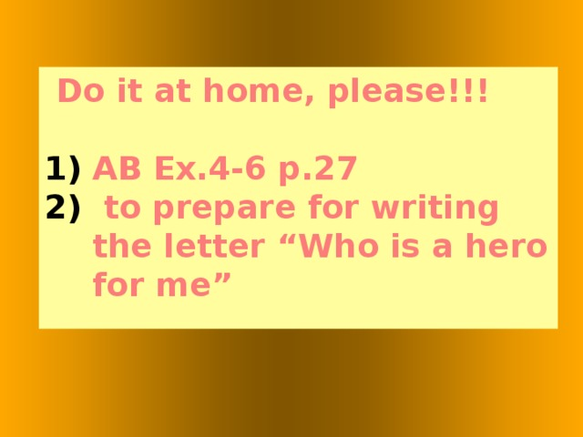 """Do it at home, please!!!  AB Ex.4-6 p.27  to prepare for writing the letter """"Who is a hero for me"""""""