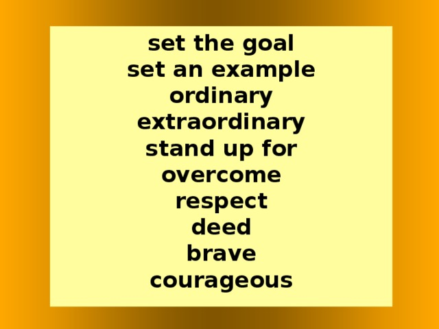 set the goal set an example ordinary extraordinary stand up for overcome respect deed brave courageous