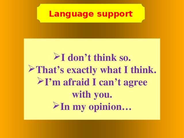 Language support  I don't think so. That's exactly what I think. I'm afraid I can't agree with you. In my opinion…