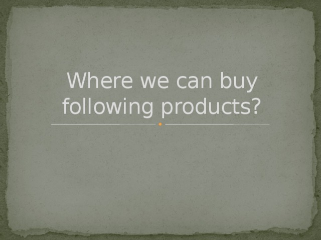 Where we can buy following products?