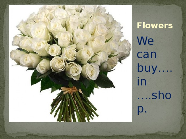 Flowers We can buy….in ….shop.