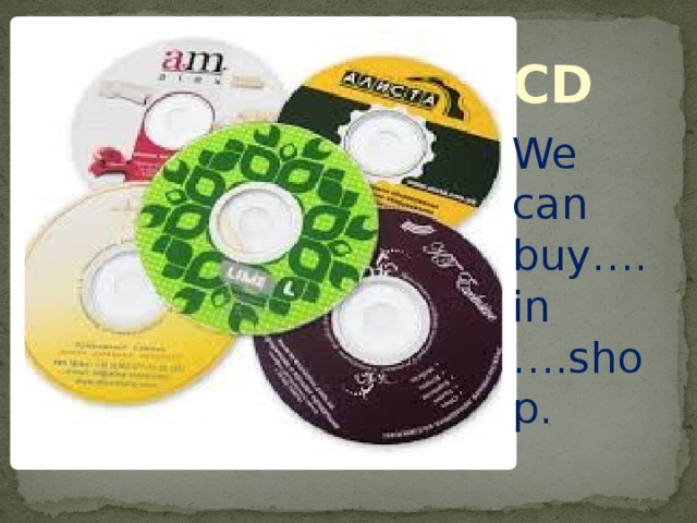 CD We can buy….in ….shop.