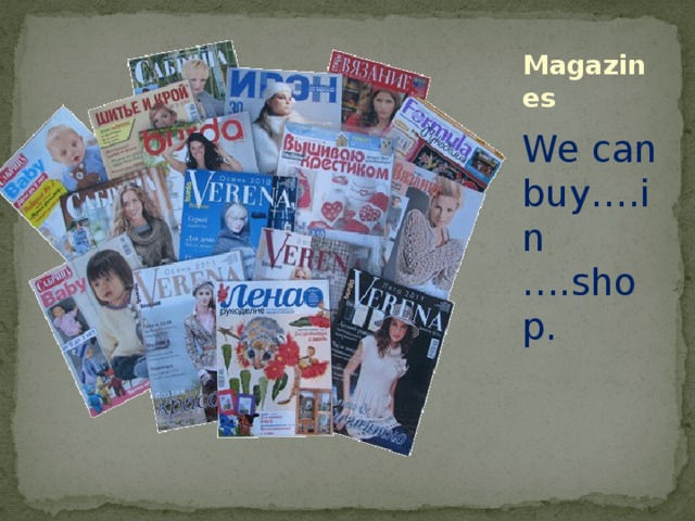 Magazines We can buy….in ….shop.