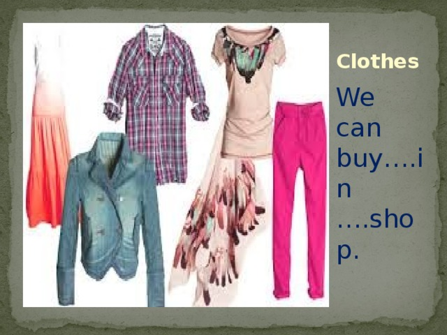 Clothes We can buy….in ….shop.