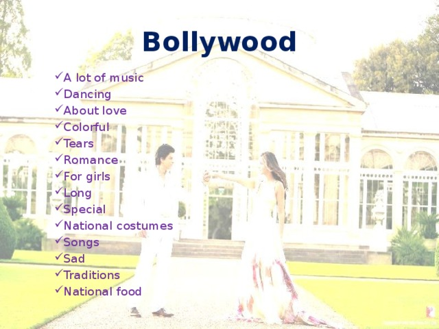 Bollywood A lot of music Dancing About love Colorful Tears Romance For girls Long Special National costumes Songs Sad Traditions National food