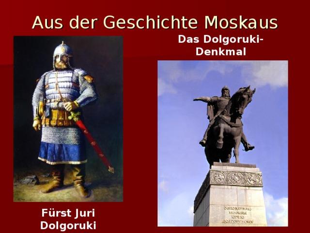 Aus der Geschichte Moskaus Das Dolgoruki-Denkmal F ürst Juri Dolgoruki