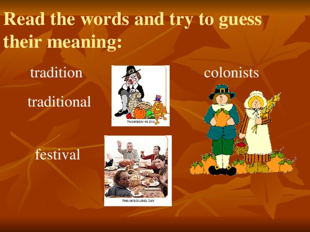 Read the words and try to guess their meaning: tradition colonists traditional festival