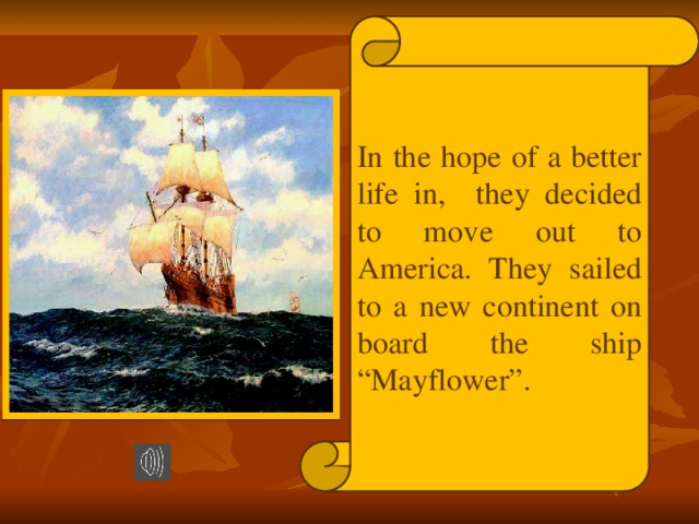 """In the hope of a better life in, they decided to move out to America. They sailed to a new continent on board the ship """"Mayflower""""."""
