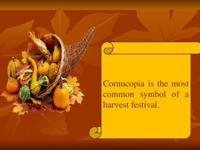 Cornucopia is the most common symbol of a harvest festival.