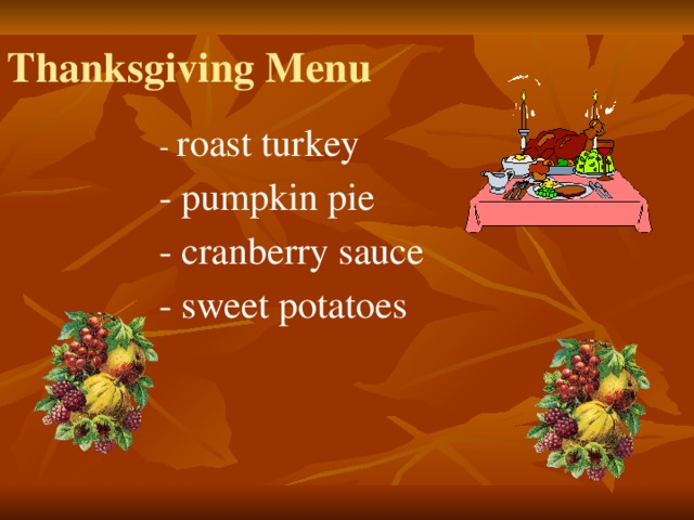 Thanksgiving Menu - roast turkey - pumpkin pie - cranberry sauce - sweet potatoes