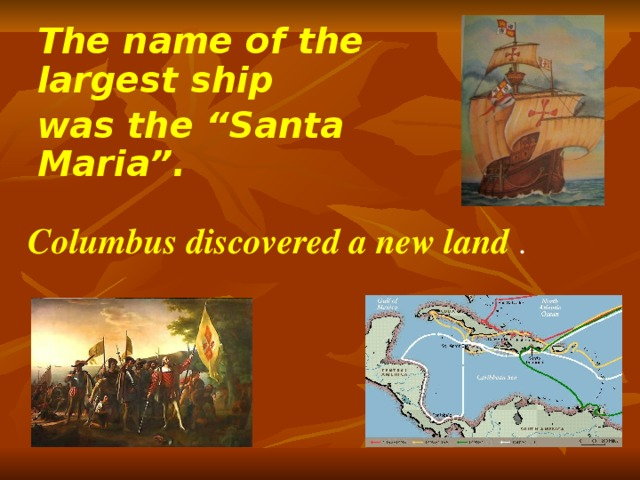 """The name of the largest ship was the """"Santa Maria"""". Columbus discovered a new land ."""