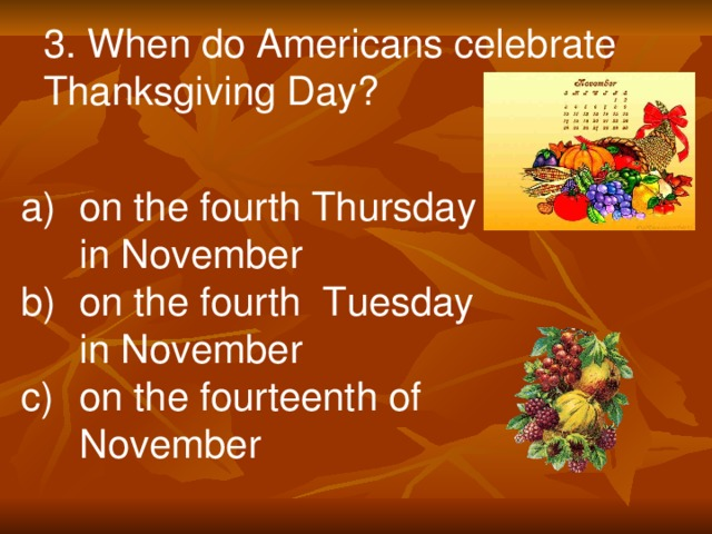 3. When do Americans celebrate Thanksgiving Day?