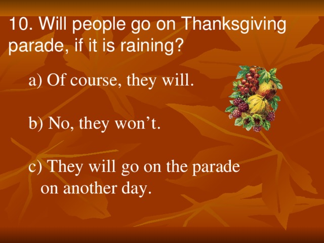 10. Will people go on Thanksgiving parade, if it is raining?