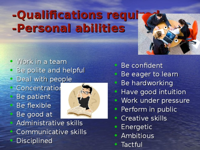 -Qualifications required  -Personal abilities