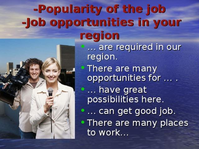 -Popularity of the job  -Job opportunities in your region