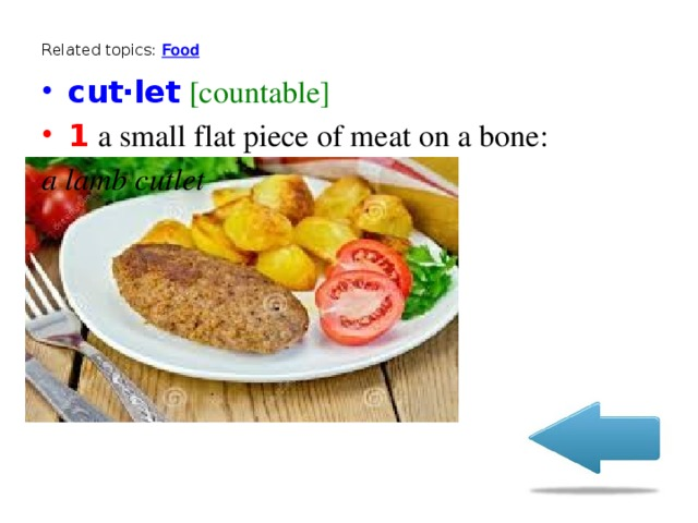 Related topics:  Food cut‧let [countable] 1 a small flat piece of meat on a bone: a lamb cutlet